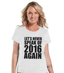 7 ate 9 Apparel Women's Never Speak of 2016 Again Funny New Years T-shirt