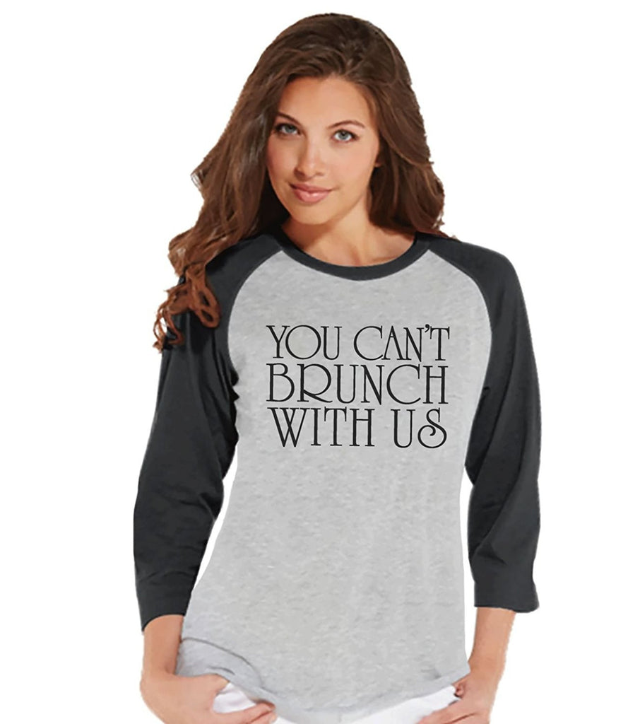 7 ate 9 Apparel Womens You Can't Brunch With Us Funny Raglan Shirt