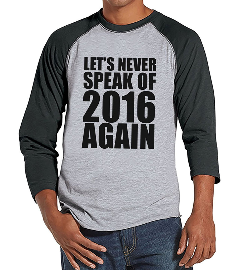 7 ate 9 Apparel Men's Never Speak of 2016 Again Funny New Years Raglan Shirt