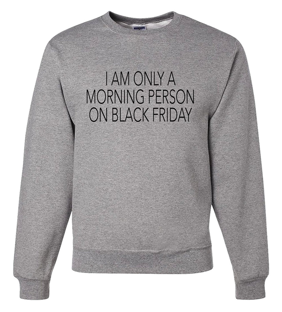7 ate 9 Apparel Men's Only a Morning Person on Black Friday Sweatshirt