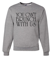 7 ate 9 Apparel Men's You Can't Brunch With Us Funny Sweatshirt