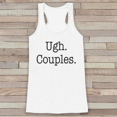 Women's Tank Tops - Funny Tank Top - Ugh. Couples. Novelty Tank - Vacation Tank - Humorous Gift for Friends - Workout Tank - Anti Valentine - 7 ate 9 Apparel