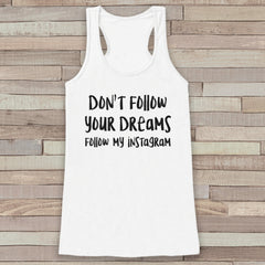 Women's Tank Tops - Funny Tank Top - Don't Follow Your Dreams, Follow My Instagram - Funny Gift for Friends - Novelty Workout Tank - 7 ate 9 Apparel