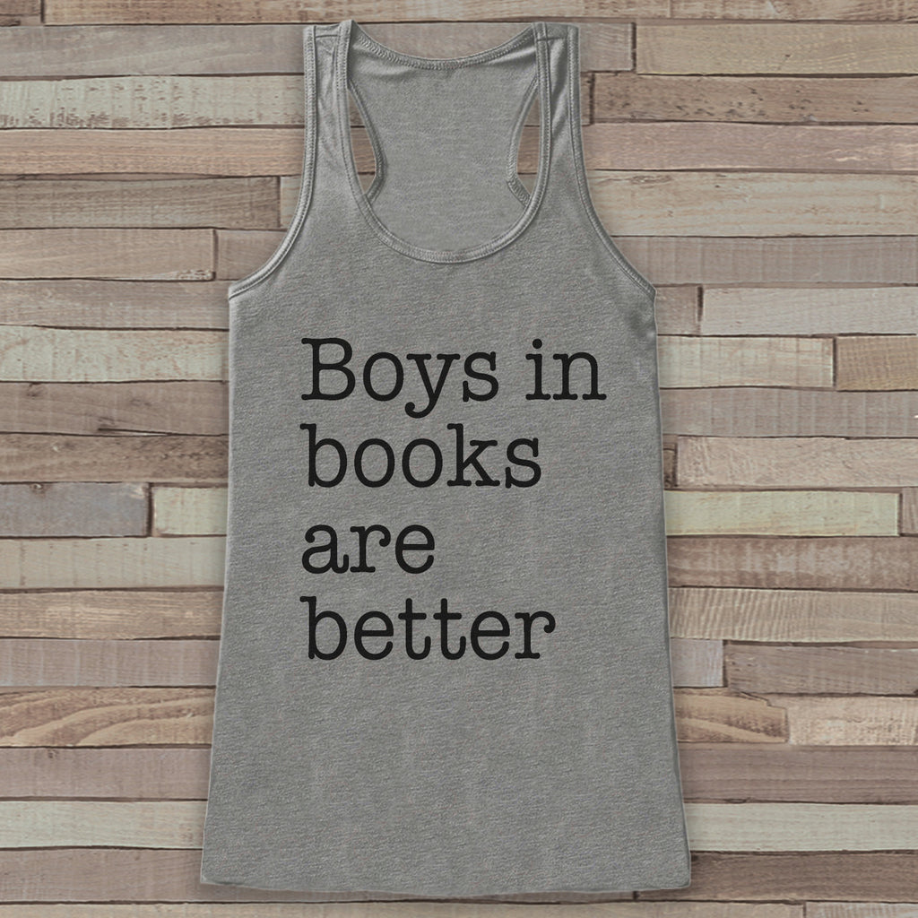 Boys In Books Are Better - Funny Shirts for Women - Book Lover Novelty Tank - Gift for Friends - Workout Tank - Gift for Her - Book Worm