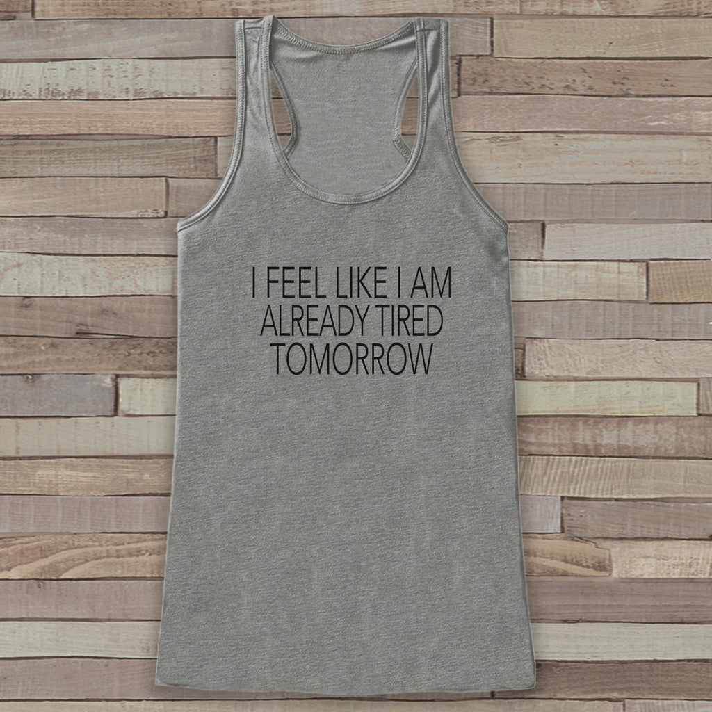 I'm Already Tired Tomorrow Tank - Women's Tank Tops - Funny Tank Top - Gift for Friends - Workout Tank - New Mom Gift Idea - Tired, Sleepy