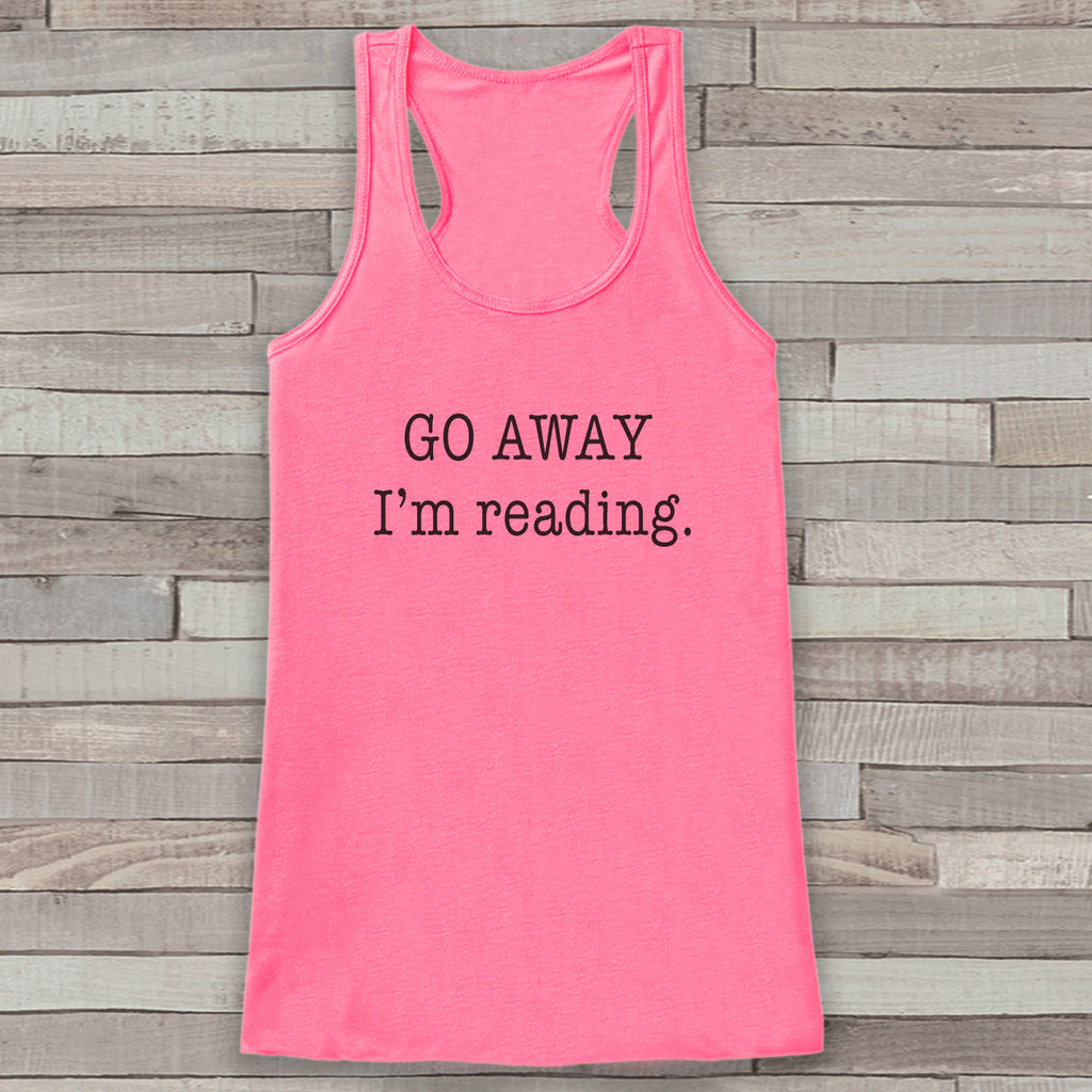 Go Away, I'm Reading Tank Top - Book Lover Gift Idea - Women's Shirt - Gift for Her - Gift for Mom - Novelty Book Worm Tank - Funny Tshirts - 7 ate 9 Apparel