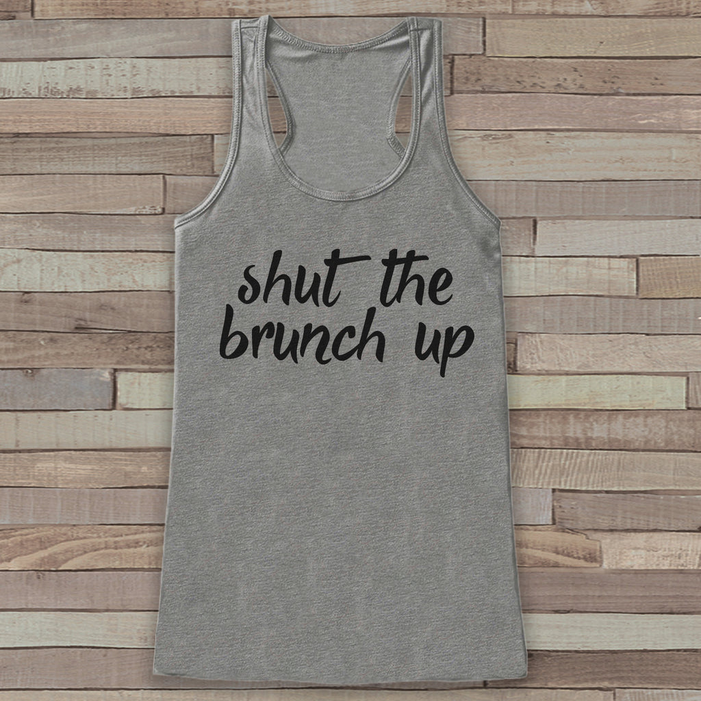 Shut The Brunch Up - Funny Shirts for Women - Brunch Bunch Novelty Tank - Gift for Friends - Workout Tank - Gift for Her - Brunch Tank Tops