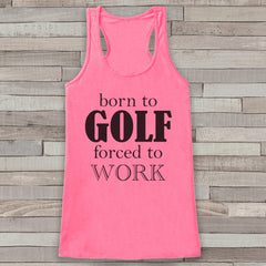 Born to Golf, Forced To Work Pink Tank Top - Golf Lover Gift Idea - Women's Shirt - Gift for Her - Gift for Boss - Funny Novelty Golfing Top