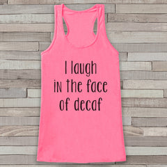 I Laugh In The Face of Decaf Pink Tank Top - Coffee Lover Gift Idea - Womens Shirt - Gift for Her - Gift for Mom - Funny Novelty Coffee Tank