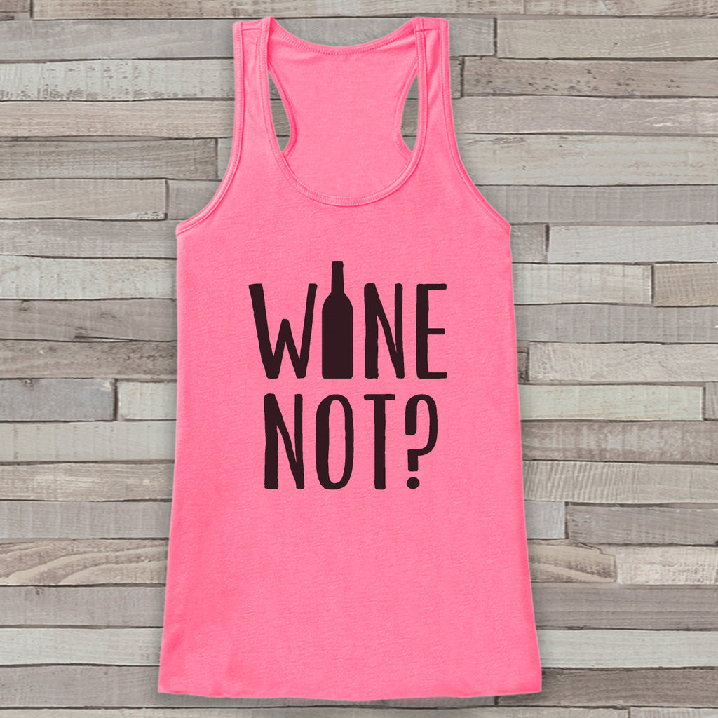 Wine Not? Pink Tank Top - Wine Lover Shirt - Gift for Her - Gift for Friends - Funny Wine Tank Tops - Women's Funny Drinking Tshirts
