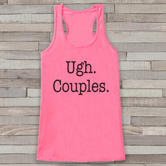 Ugh. Couples. Pink Tank Top - Friends Gift Idea - Womens Shirt - Gift for Her - Gift for Single Friend - Funny Novelty Tank Top Gift Idea - 7 ate 9 Apparel