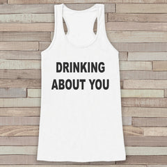 Drinking About You White Tank Top - Funny Drinking Shirt - Shirt for Women - Novelty Tank - Gift for Friend - Gift for Her - Party Shirt - 7 ate 9 Apparel