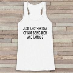 Another Day Not Rich and Famous - White Tank Top - Women's Shirt - Gift for Her - Gift for Friends - Funny Sarcasm Tshirts - Sarcastic Shirt - 7 ate 9 Apparel