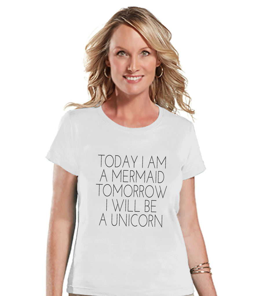 Unicorn Shirt - Today a Mermaid, Tommorrow a Unicorn Shirt - Womens White T-shirt - Humorous Gift for Her - Funny Gift Idea for Friend