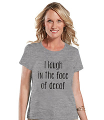 Coffee Lovers Gift - Funny Coffee Shirt - I Laugh In The Face of Decaf - Womens Grey T-shirt - Humorous  Gift for Her - Gift for Friends