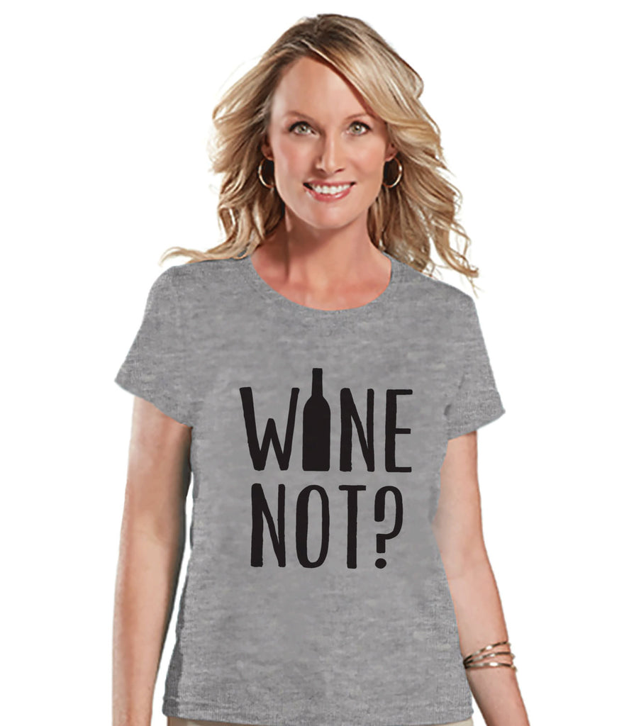 Wine Shirt - Funny Drinking Shirt - Wine Not? - Wine Drinking Party - Womens Grey T-shirt - Humorous Gift for Her - Gift for Friend - 7 ate 9 Apparel