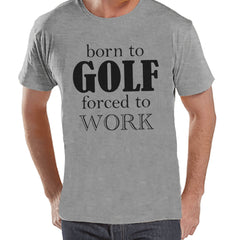 Men's Funny Tshirt - Golf Gifts for Men - Born to Golf, Forced To Work - Funny Gift For Dad - Mens Funny Tshirt - Humorous Mens Grey T-shirt