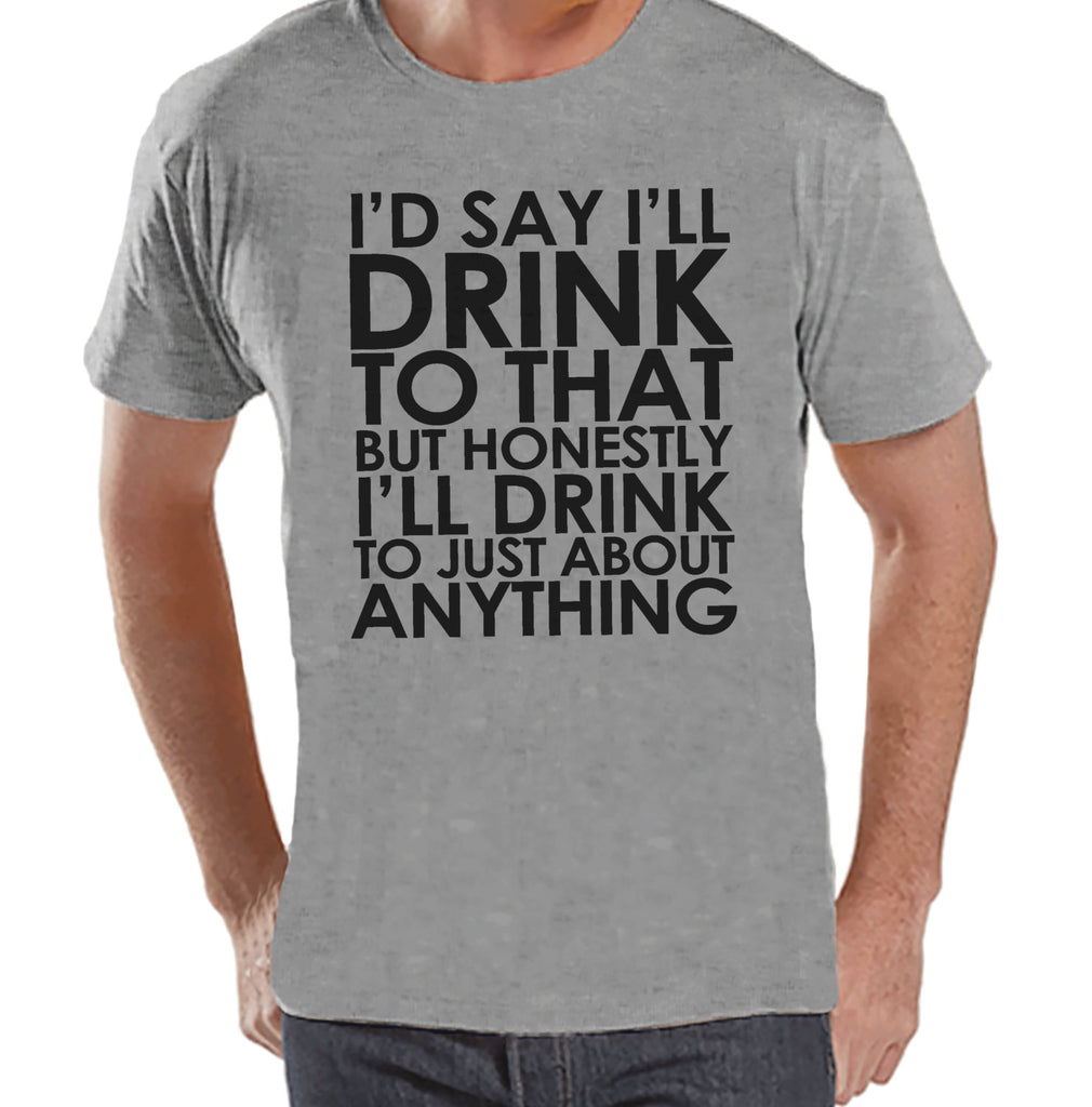 Men's Funny Tshirt - Drinking Shirts - I'll Drink to Anything - Mens Drinking Gifts - Funny Gift For Him - Funny Tshirt - St Patricks Day
