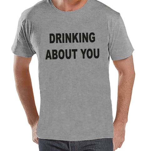 Men's Funny Tshirt - Drinking Shirts - Drinking About You - Mens Drinking Gifts - Funny Gift For Him - Funny Tshirt - St Patricks Day Shirt - 7 ate 9 Apparel