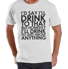 Men's Funny Tshirt - Drinking Shirts - I'll Drink to Anything - Mens Drinking Gifts - Funny Gift For Him - White Tshirt - St Patricks Day - 7 ate 9 Apparel