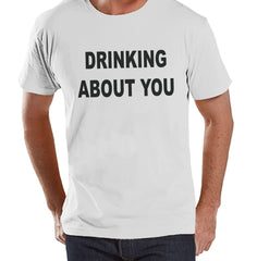 Men's Funny Tshirt - Drinking Shirts - Drinking About You - Mens Drinking Gifts - Funny Gift For Him - White Tshirt - St Patricks Day Shirt - 7 ate 9 Apparel