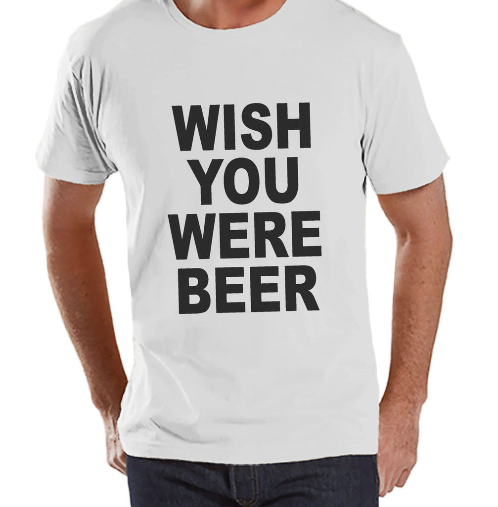 Men's Funny Tshirt - Drinking Shirts - Wish You Were Beer - Mens Drinking Gifts - Funny Gift For Him - White Tshirt - St Patricks Day Shirt - 7 ate 9 Apparel