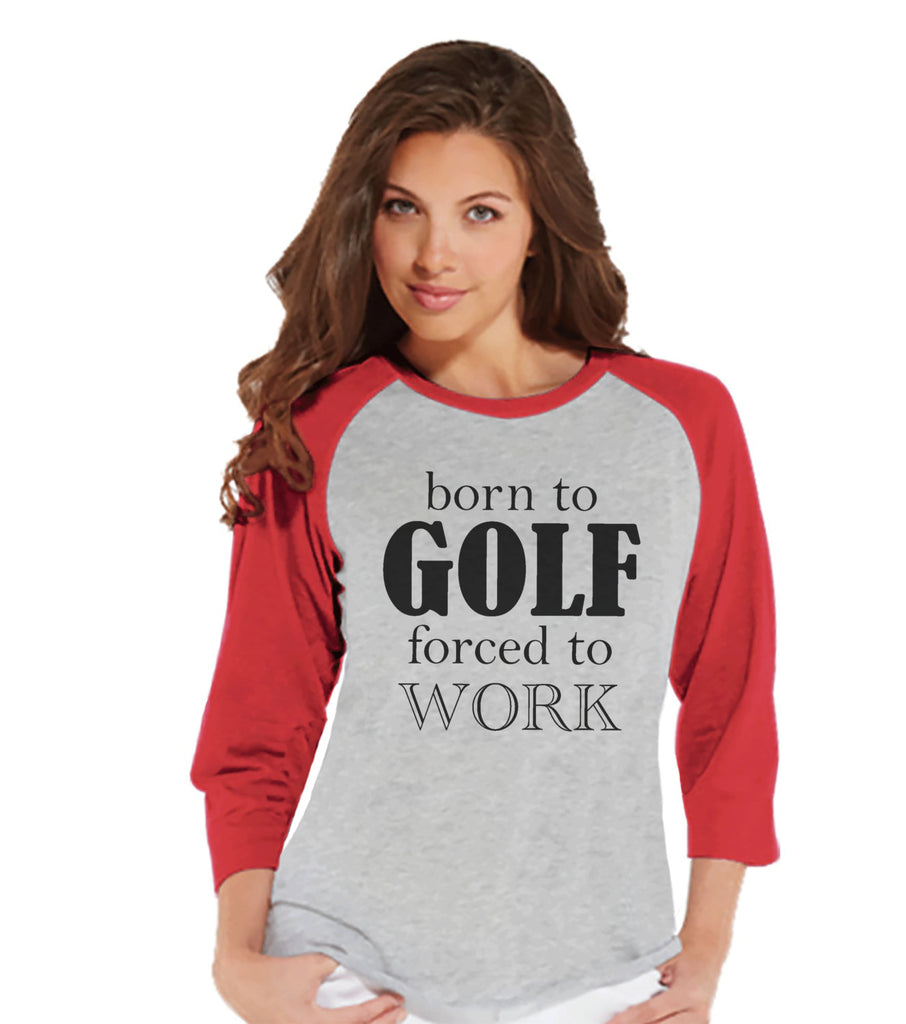 Golf Shirt - Funny Golf Shirt - Born to Golf Forced To Work - Womens Red Raglan - Humorous Tshirt - Gift for Boss - Gift for Coworker