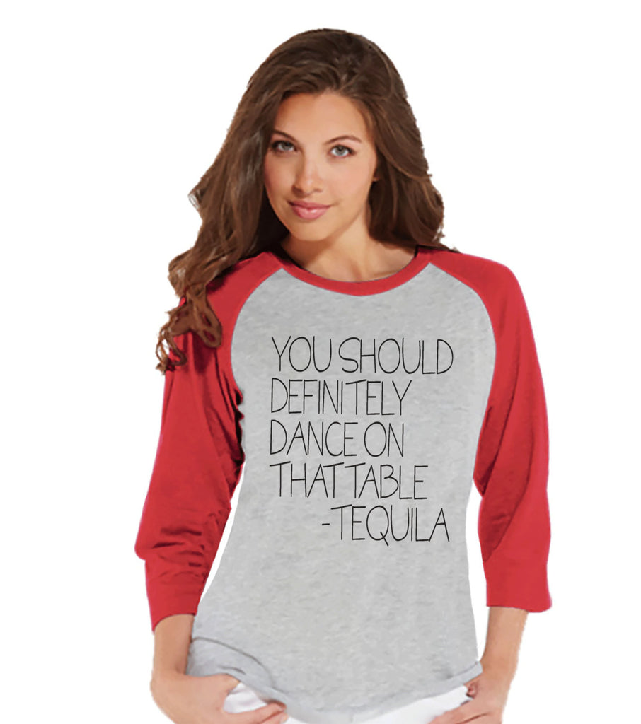 Tequila Shirt - Dance On The Table - Funny Drinking Shirt - Womens Red Raglan T-shirt - Humorous Gift for Her - Drinking Gift for Friend - 7 ate 9 Apparel
