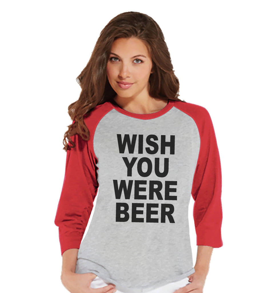 Drinking Shirts - Funny Drinking Shirt - Wish You Were Beer - Womens Red Raglan T-shirt - Humorous Gift for Her - Drinking Gift for Friend - 7 ate 9 Apparel