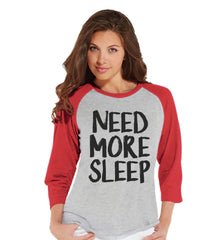 Need More Sleep Shirt - Funny Ladies Shirt - Nap Shirt - Sleep Tshirt - Womens Red Raglan Tshirt - Humorous  Gift for Her - Gift for Friends