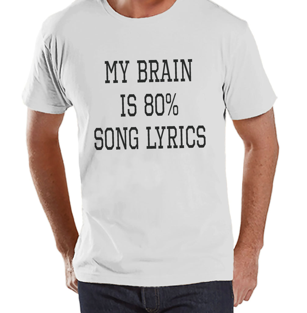 Song Lyrics Shirt - Music Lover Gift - Funny Music Shirt - My Brain is Song Lyrics - Mens White Tshirt - Humorous Tshirt - Gift for Friend