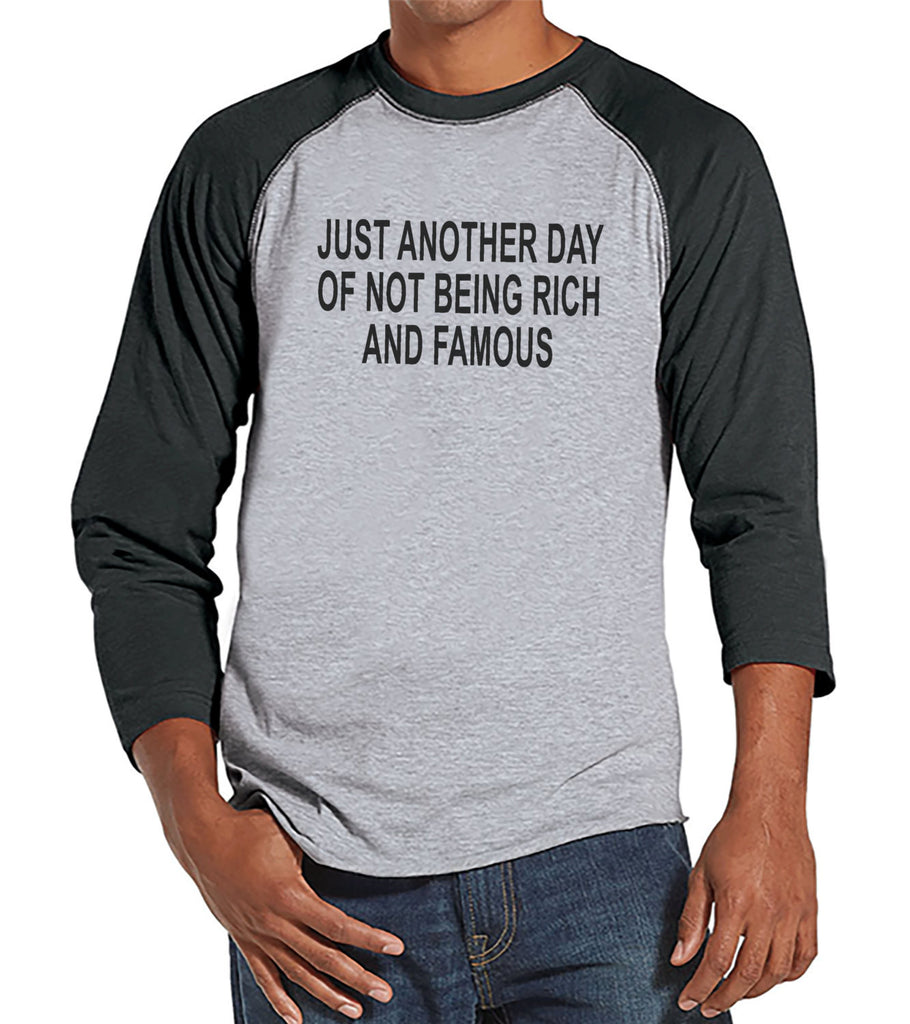 Another Day Not Rich and Famous - Mens Grey Raglan T-shirt - Humorous Gift for Him - Funny Gift for Friend - Sarcastic Shirt - Sarcasm Shirt - 7 ate 9 Apparel