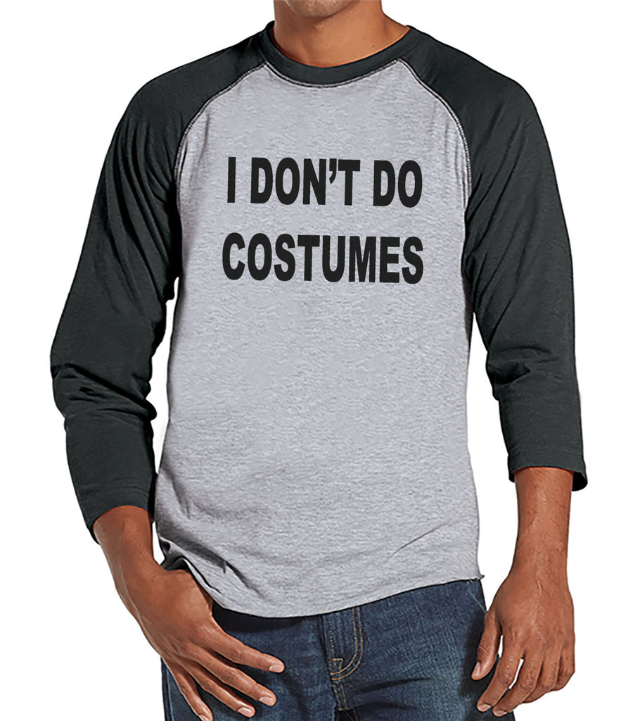 I Don't Do Costumes - Adult Halloween Costumes - Funny Mens Shirt - Mens Costume Tshirt - Mens Grey Raglan Tee - Mens Happy Halloween Shirt
