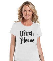 Witch Please Tshirt - Halloween Party Shirt - Adult Halloween Costumes - Funny Halloween Shirt - Women's Spell Costume - Ladies White Tshirt - 7 ate 9 Apparel