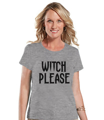 Witch Please Shirt - Halloween Party T-shirt - Adult Halloween Costumes - Funny Halloween Shirt - Women's Costume - Ladies Grey T-shirt - 7 ate 9 Apparel