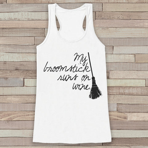 My Broomstick Runs on Wine - Funny Adult Witch Halloween Costume - Womens Tank Top - Womens Costume Shirt - White Tank Top - Happy Halloween