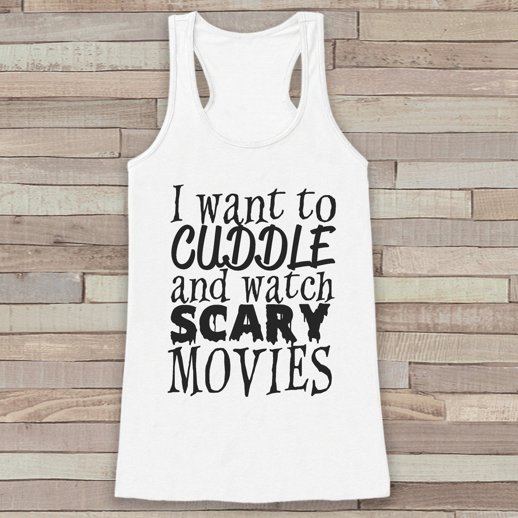 Cuddle and Watch Scary Movies - Adult Halloween Shirt - Womens Shirt - Funny Womens Tank Top - Womens Costume - Happy Halloween White Tank