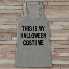 This Is My Hallowen Costume - Adult Halloween Costumes - Funny Womens Tanks - Women's Costume Tshirt - Ladies Grey Shirt - Happy Halloween
