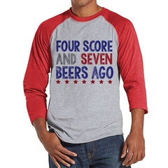 Men's 4th of July Shirt - Four Score and Seven Beers Ago Shirt - Red Raglan Shirt - Men's Red Baseball Tee - Funny Fourth of July Shirt - 7 ate 9 Apparel
