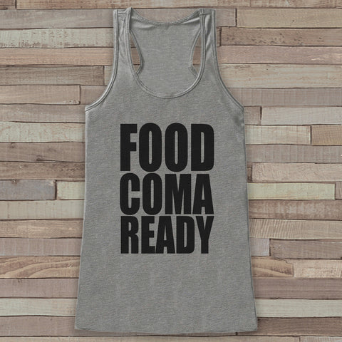 Funny Thanksgiving Shirt - Food Coma Ready - Thanksgiving Dinner Tank Top - Women's Humorous Shirt - Ladies Turkey Day Shirt - Grey Tank Top