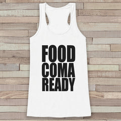 Funny Thanksgiving Shirt - Food Coma Ready - Thanksgiving Dinner Tank Top - Womens Humorous Shirt - Ladies Turkey Day Shirt - White Tank Top
