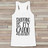 Black Friday Shirts - Shopping Is My Cardio - Funny Shopping Shirt - Thanksgiving Tank Top - Women's Humorous Shirt - Ladies White Tank - 7 ate 9 Apparel