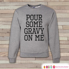 Thanksgiving Shirt - Funny Thanksgiving Sweatshirt - Pour Some Gravy On Me - Adult Crewneck Sweatshirt - Men's Grey Sweatshirt - Funny Shirt - 7 ate 9 Apparel