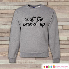 Brunch Shirt - Shut The Brunch Up  Shirt - Funny Brunch Sweatshirt - Men's Crewneck Sweatshirt - Grey Sweatshirt - Best Friend Gift Idea - 7 ate 9 Apparel