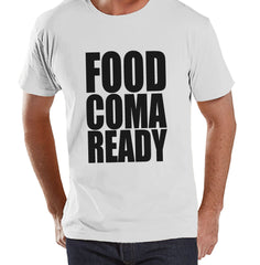 Food Coma Ready Shirt - Funny Adult Thanksgiving Tshirt - Men's Thanksgiving Dinner Shirt - Mens White T-shirt - Funny Food Shirt