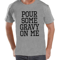 Pour Some Gravy On Me Shirt - Funny Adult Thanksgiving Shirt - Funny Men's Thanksgiving Dinner Shirt - Mens Grey T-shirt - Funny Food Shirt - 7 ate 9 Apparel