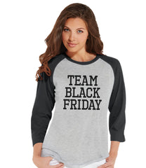 Black Friday Shirts - Funny Adult Thanksgiving Shirt - Team Black Friday Top - Funny Womens Black Friday Shopping Shirt - Grey Raglan Shirt - 7 ate 9 Apparel