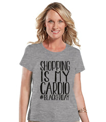 Black Friday Shirts - Funny Adult Thanksgiving Shirt - Shopping Is My Cardio - Funny Womens Black Friday Shopping Shirt - Grey Shirt - 7 ate 9 Apparel