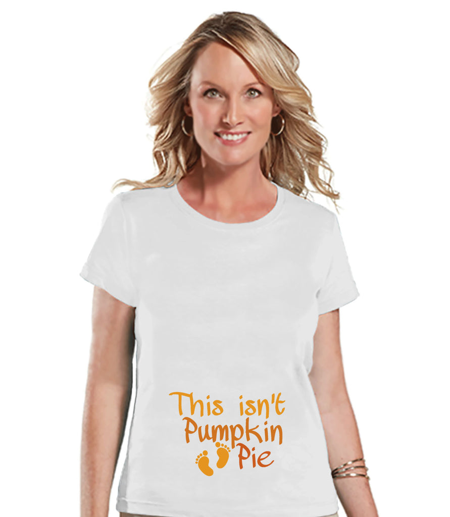 Thanksgiving Pregnancy Announcement - This Isn't Pumpkin Pie - Thanksgiving Pregnancy Reveal Tshirt - White Shirt - Funny Pregnancy Reveal
