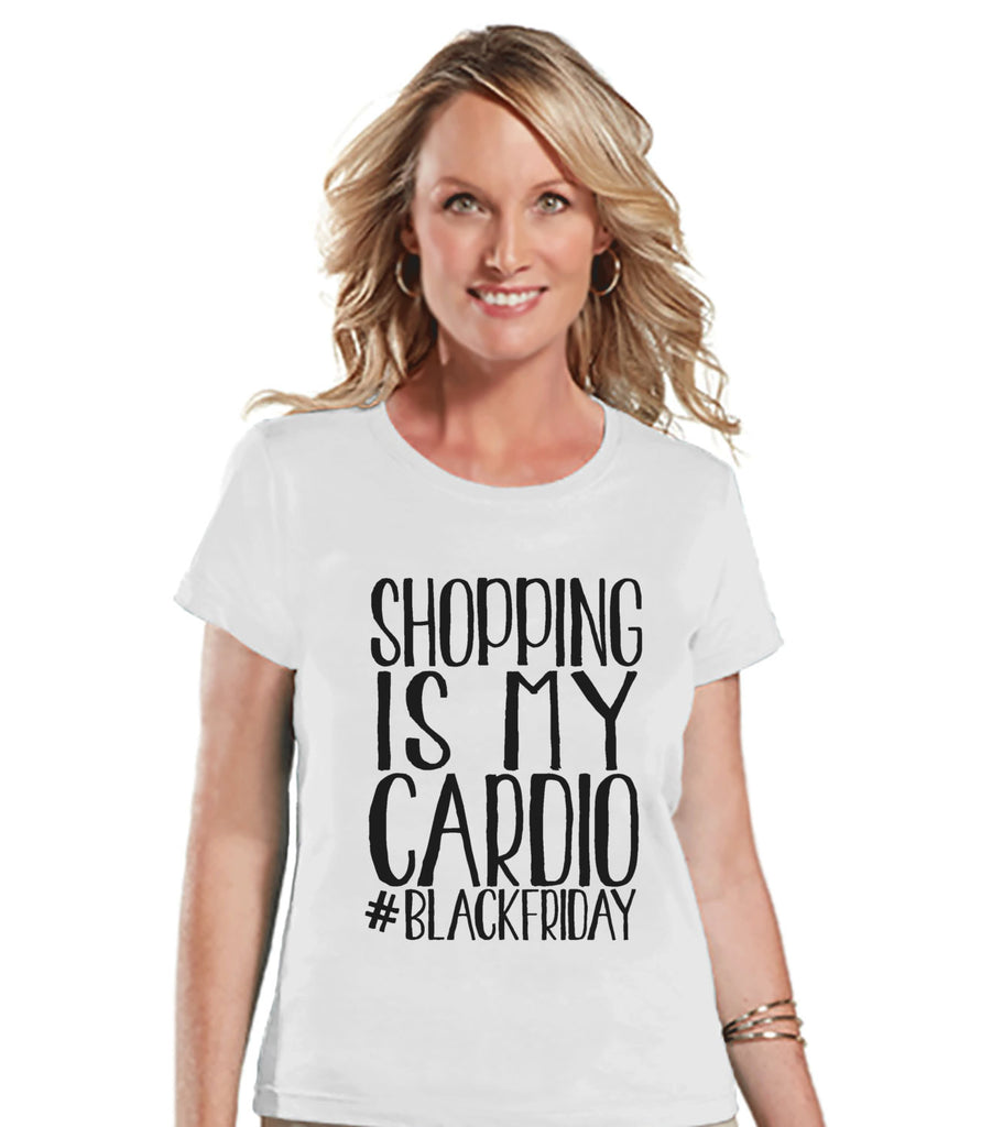 Black Friday Shirts - Funny Adult Thanksgiving Shirt - Shopping Is My Cardio - Funny Womens Black Friday Shopping Shirt - Funny White Shirt - 7 ate 9 Apparel